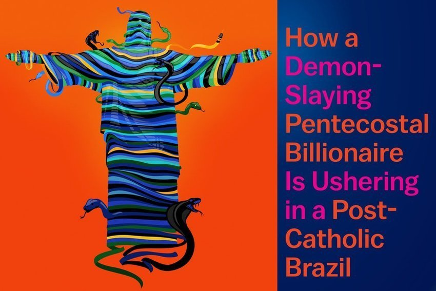 How a Demon-Slaying Pentecostal Billionaire Is Ushering in a Post-Catholic Brazil