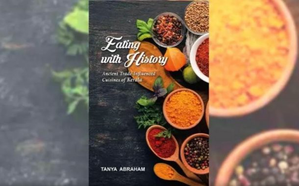 Tanya Abraham's Eating with History unveils Kerala's wide culinary repertoire through 100-plus recipes -